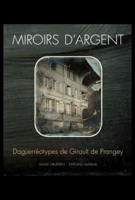 MIROIRS D'ARGENT. DAGUERREOTYPES DE GIRAULT DE PRANGEY