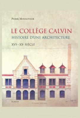LE COLLEGE CALVIN. HISTOIRE D'UNE ARCHITECTURE