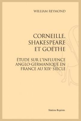 CORNEILLE, SHAKESPEARE ET GOETHE