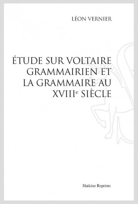 ÉTUDE SUR VOLTAIRE GRAMMAIRIEN ET LA GRAMMAIRE AU XVIII SIÈCLE