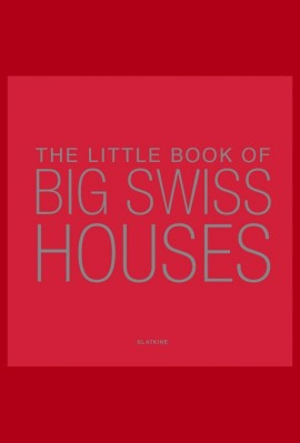 THE LITTLE BOOK ON BIG SWISS HOUSES