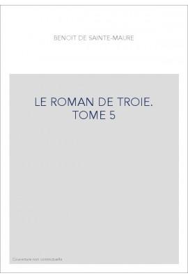 LE ROMAN DE TROIE. TOME 5