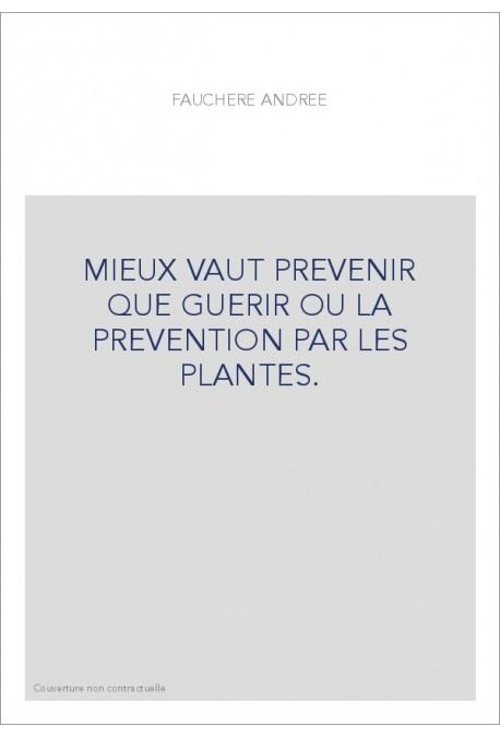 MIEUX VAUT PREVENIR QUE GUERIR OU LA PREVENTION PAR LES PLANTES.