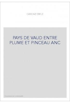 PAYS DE VAUD ENTRE PLUME ET PINCEAU ANC