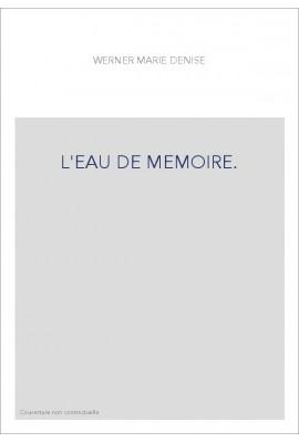 L'EAU DE MEMOIRE.