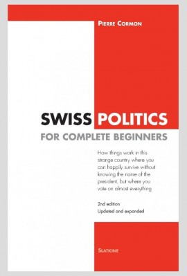 SWISS POLITICS FOR COMPLETE BEGINNERS. 2ND EDITION UPDATED AND EXPANDED