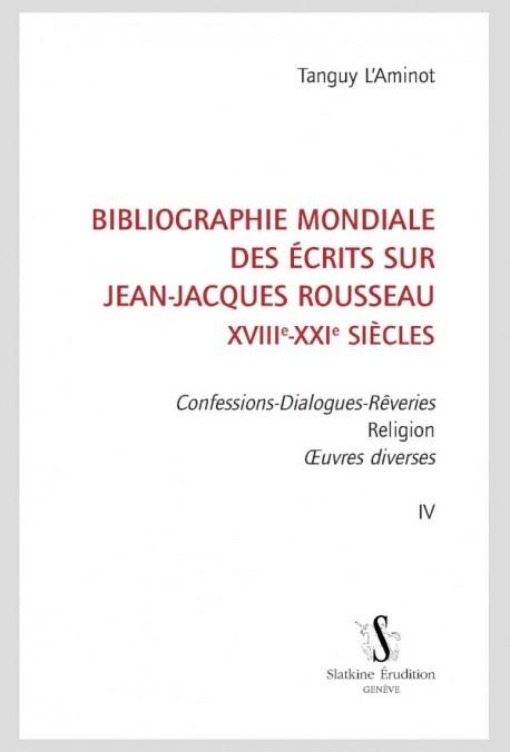 BIBLIOGRAPHIE MONDIALE DES ÉCRITS SUR JEAN-JACQUES ROUSSEAU - XVIII-XXI SIÈCLES