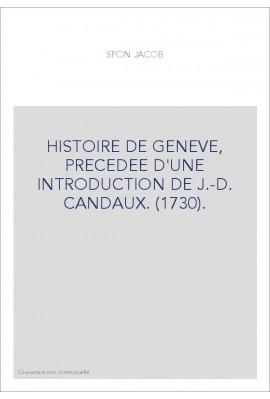 HISTOIRE DE GENEVE, PRECEDEE D'UNE INTRODUCTION DE J.-D. CANDAUX. (1730).