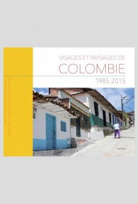 VISAGES ET PAYSAGES DE COLOMBIE 1985-2015