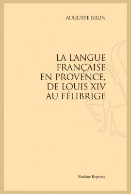 LA LANGUE FRANÇAISE EN PROVENCE, DE LOUIS XIV AU FÉLIBRIGE