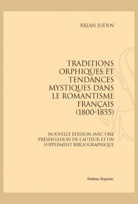 TRADITIONS ORPHIQUES ET TENDANCES MYSTIQUES DANS LE ROMANTISME FRANÇAIS (1800-1855)