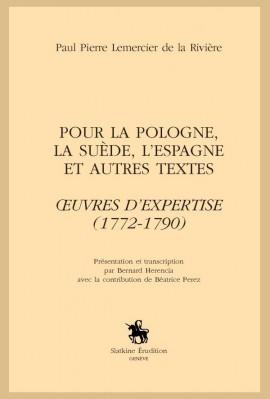 POUR LA POLOGNE, LA SUÈDE, L'ESPAGNE ET AUTRES TEXTES. OEUVRES D'EXPERTISE (1772-1790)