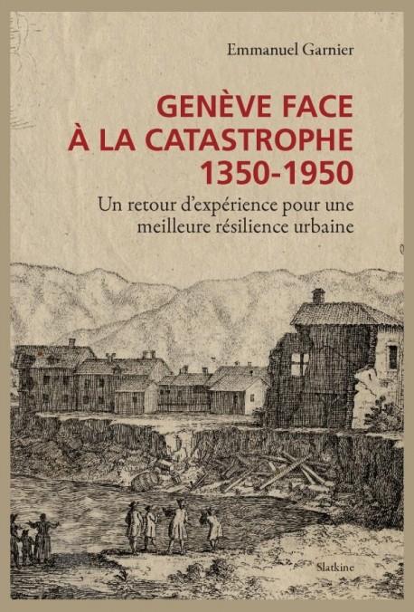GENÈVE FACE À LA CATASTROPHE 1350-1950