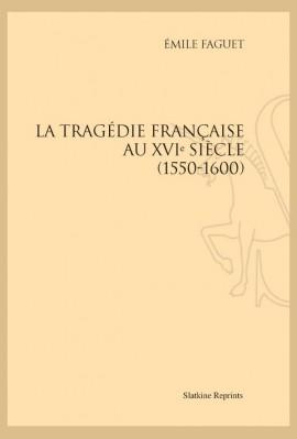 LA TRAGÉDIE FRANÇAISE AU XVI SIÈCLE (1550-1600)