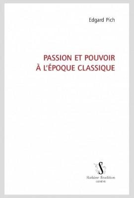 PASSION ET POUVOIR À L'ÉPOQUE CLASSIQUE