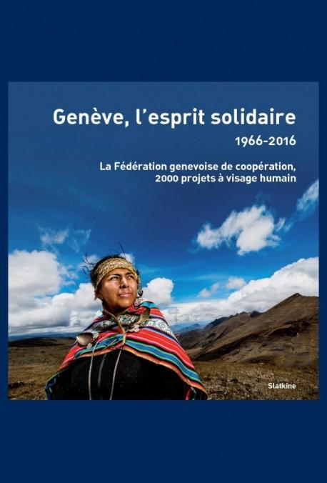 GENÈVE, L'ESPRIT SOLIDAIRE - 1966-2016