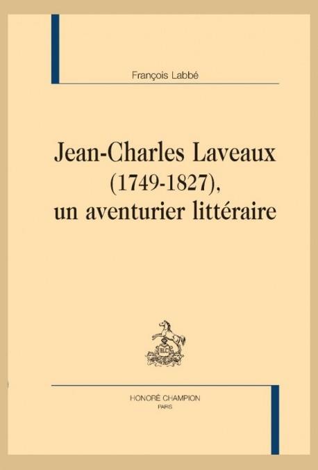 JEAN-CHARLES LAVEAUX (1749-1827), UN AVENTURIER LITTÉRAIRE