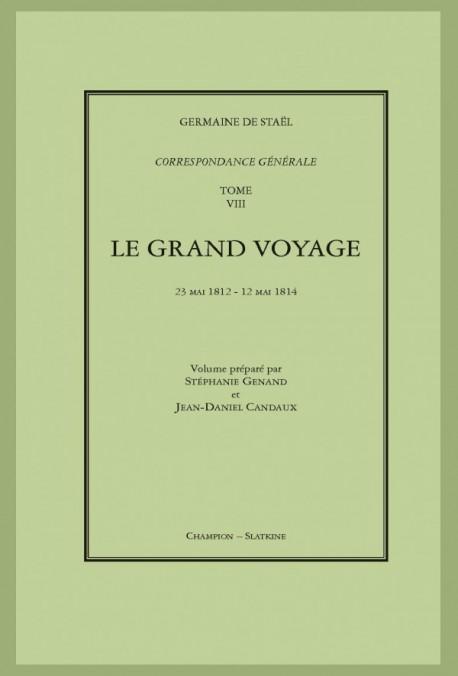 CORRESPONDANCE GÉNÉRALE. T8 : LE GRAND VOYAGE. 23 MAI 1812 - 12 MAI 1814
