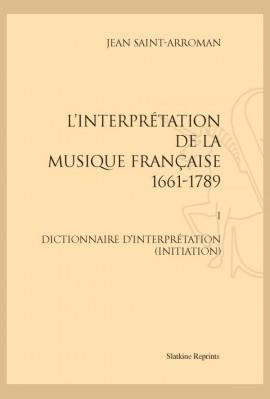 L'INTERPRÉTATION DE LA MUSIQUE FRANÇAISE 1661-1789
