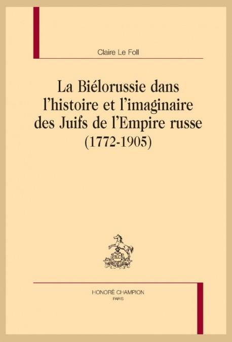 LA BIÉLORUSSIE DANS L'HISTOIRE ET L'IMAGINAIRE DES JUIFS DE L'EMPIRE RUSSE (1772-1905)