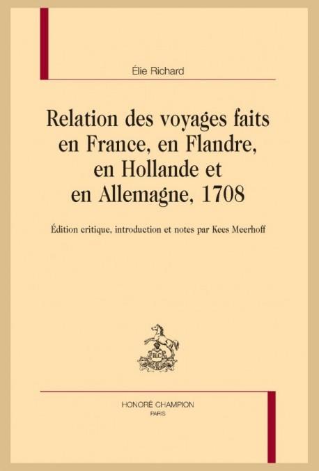 RELATION DES VOYAGES FAITS EN FRANCE, EN FLANDRE, EN HOLLANDE ET EN ALLEMAGNE, 1708.