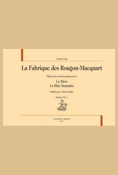 LA FABRIQUE DES ROUGON-MACQUART. VOLUME VII : LE RÊVE. LA BÊTE HUMAINE