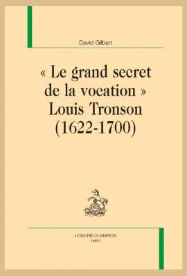 """""""LE GRAND SECRET DE LA VOCATION"""" LOUIS TRONSON (1622-1700)"""