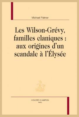 LES WILSON-GRÉVY, FAMILLES CLANIQUES: AUX ORIGINES D'UN SCANDALE À L'ÉLYSÉE