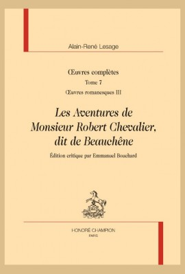 OEUVRES COMPLÈTES. T7. OEUVRES ROMANESQUES III.  LES AVENTURES DE MONSIEUR ROBERT CHEVALIER, DIT DE BEAUCHÊNE