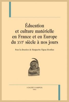 ÉDUCATION ET CULTURE MATÉRIELLE EN FRANCE ET EN EUROPE DU XVIE SIÈCLE À NOS JOURS