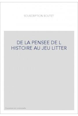 DE LA PENSEE DE L HISTOIRE AU JEU LITTER