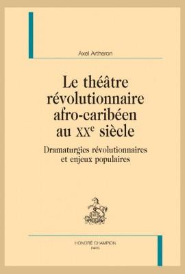 LE THÉÂTRE RÉVOLUTIONNAIRE AFRO-CARIBÉEN AU XXE SIÈCLE