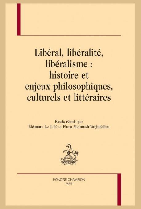 LIBÉRAL, LIBÉRALITÉ, LIBÉRALISME : HISTOIRE ET ENJEUX PHILOSOPHIQUES, CULTURELS ET LITTÉRAIRES