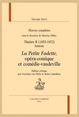 OEUVRES COMPLÈTES. THÉÂTRE II (1853-1872). LA PETITE FADETTE, OPÉRA-COMIQUE ET COMÉDIE-VAUDEVILLE