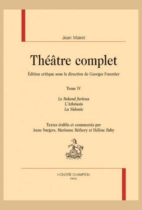 THÉÂTRE COMPLET, TOME IV : LE ROLAND FURIEUX, L'ATHÉNAÏS, LA SIDONIE
