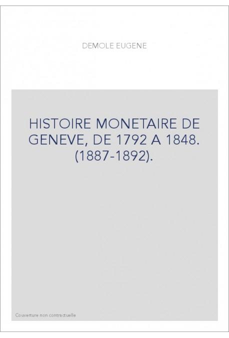 HISTOIRE MONETAIRE DE GENEVE, DE 1792 A 1848. (1887-1892).