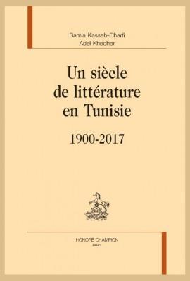 UN SIÈCLE DE LITTÉRATURE EN TUNISIE. 1900-2017