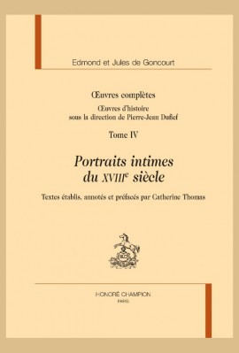 OEUVRES COMPLÈTES. OEUVRES D'HISTOIRE, TOME 4 : PORTRAITS INTIMES DU XVIIIE SIÈCLE
