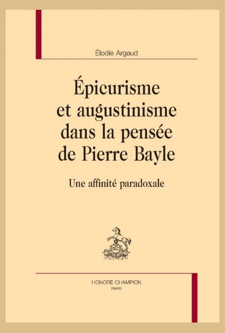 ÉPICURISME ET AUGUSTINISME DANS LA PENSÉE DE PIERRE BAYLE