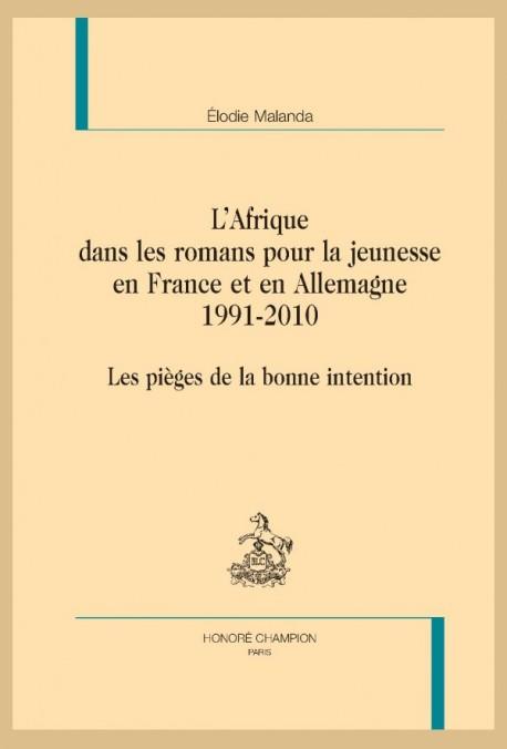 L'AFRIQUE DANS LES ROMANS POUR LA JEUNESSE EN FRANCE ET EN ALLEMAGNE. 1991-2010