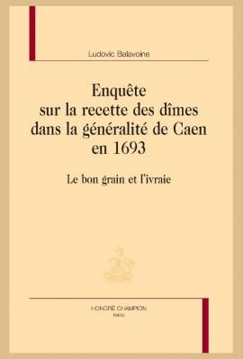 ENQUÊTE SUR LA RECETTE DES DÎMES DANS LA GÉNÉRALITÉ DE CAEN EN 1693