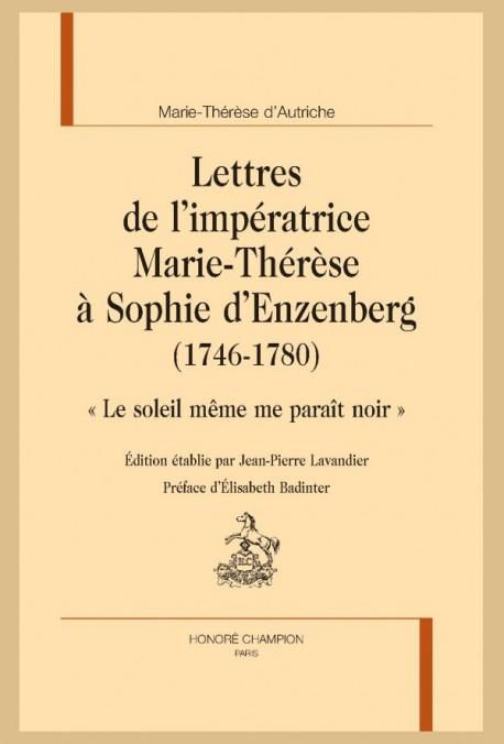 LETTRES DE L'IMPÉRATRICE MARIE-THÉRÈSE À SOPHIE D'ENZENBERG (1746-1780)
