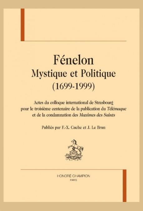 FÉNELON. MYSTIQUE ET POLITIQUE (1699-1999). ACTES DU COLLOQUE INTERNAT. DE STRASBOURG POUR LE 3E CENTENAIRE DE