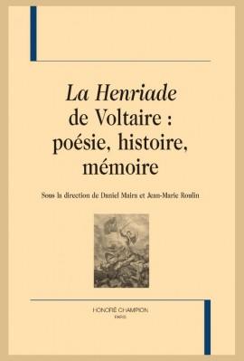 """""""LA HENRIADE"""" DE VOLTAIRE : POÉSIE, HISTOIRE, MÉMOIRE"""