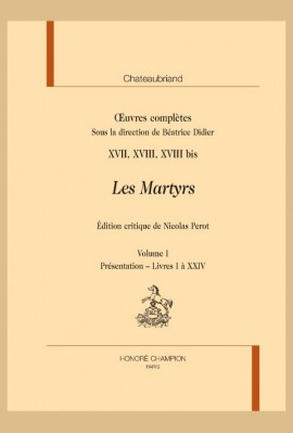 OEUVRES COMPLÈTES, XVII, XVIII, XVIII BIS. LES MARTYRS