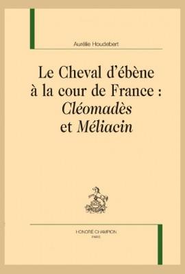 LE CHEVAL D' ÉBÈNE À LA COUR DE FRANCE : CLÉOMADÈS ET MÉLIACIN