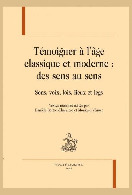 TÉMOIGNER À L'ÂGE CLASSIQUE ET MODERNE : DES SENS AU SENS