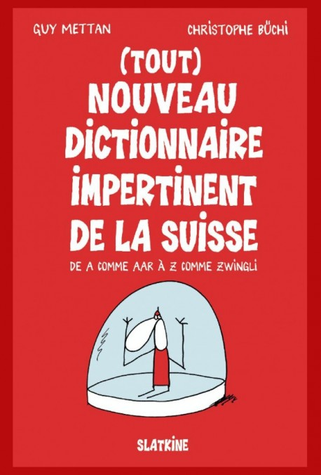 (TOUT) NOUVEAU DICTIONNAIRE IMPERTINENT DE LA SUISSE