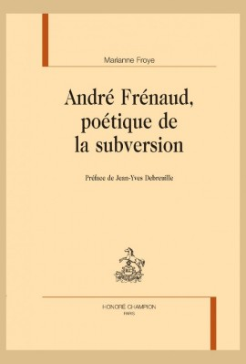 ANDRÉ FRÉNAUD, POÉTIQUE DE LA SUBVERSION