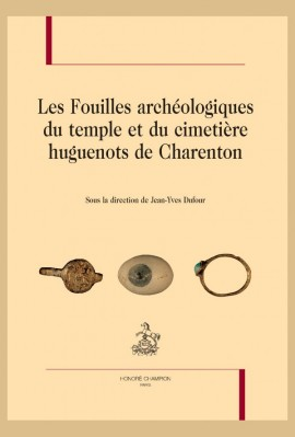 LES FOUILLES ARCHÉOLOGIQUES DU TEMPLE ET DU CIMETIÈRE HUGUENOTS DE CHARENTON